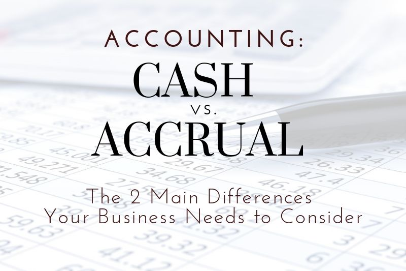 Cash vs. Accrual Accounting: Two Main Differences For North Georgia Businesses To Consider